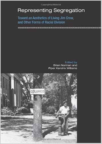 Representing Segregation : Toward an Aesthetics of Living Jim Crow, and Other Forms of Racial Division