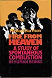 Fire from Heaven: A Study of Spontaneous Combustion (0458934003) by Harrison, Michael