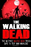The Walking Dead: The Ultimate Walking Dead Trivia Game To Test Your Knowledge: Volume 1 (The Walking Dead Series, The Walking Dead Game) Rick Walker