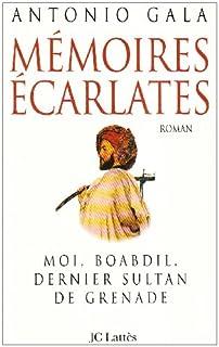 Mémoires écarlates : moi, Boabdil, dernier sultan de Grenade