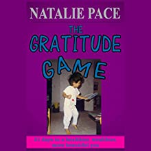The Gratitude Game: 21 Days to a Healthier, Wealthier, More Beautiful You (       UNABRIDGED) by Natalie Pace Narrated by Natalie Pace