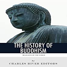 Religions of the World: The History of Buddhism (       UNABRIDGED) by Charles River Editors Narrated by Alyda Oosterwyk