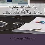 E-Zine Publishing Mastery: How to Publish Your Own Online Newsletter for Profits! | Anthony Ekanem