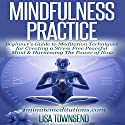 Mindfulness Practice: Beginner's Guide to Meditation Techniques for Creating a Stress Free Peaceful Mind & Harnessing the Power of Now Audiobook by Lisa Townsend Narrated by Sandra Brautigam