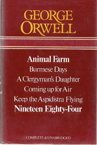 George Orwell: Animal Farm, Burmese Days, A Clergyman'S Daughter, Coming Up For Air, Keep The Aspidistra Flying, Nineteen Eighty-Four: Complete & Unabridged