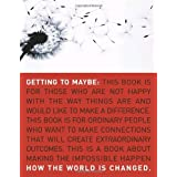Getting to Maybe: How the World Is Changedby Frances Westley