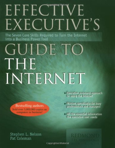 Effective Executive's Guide to the Internet: The Seven Core Skills Required to Turn the Internet into a Business Power T