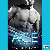 Ace: Las Vegas Bad Boys, Book 1   Frankie Love