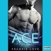 Ace: Las Vegas Bad Boys, Book 1 | Livre audio Auteur(s) : Frankie Love Narrateur(s) : Joe Arden, Maxine Mitchell