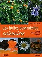 Les huiles essentielles culinaires : Plantes, arômes naturels, recettes