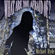 What Are You Afraid Of? | [Michael Hyde]
