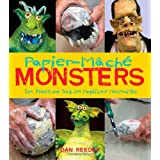 Papier-Mache Monsters: Turn Trinkets and Trash into Magnificent Monstrositiesby Dan Reeder