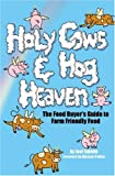 img - for Holy Cows and Hog Heaven: The Food Buyer's Guide to Farm Friendly Food book / textbook / text book