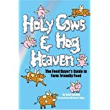 Holy Cows and Hog Heaven: The Food Buyer's Guide to Farm Friendly Foodby Joel Salatin