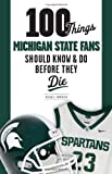 100 Things Michigan State Fans Should Know & Do Before They Die (100 Things...Fans Should Know)