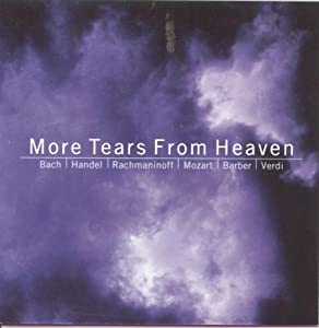 More Tears From Heaven - Choral Music by Bach, Handel, Rachmaninov, Mozart, Barber & Verdi