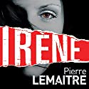 Irène: Camille Verhoeven, Book 1 (       UNABRIDGED) by Pierre Lemaitre, Frank Wynne (translator) Narrated by Peter Noble