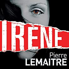 Irène (       UNABRIDGED) by Pierre Lemaitre, Frank Wynne (translator) Narrated by Peter Noble