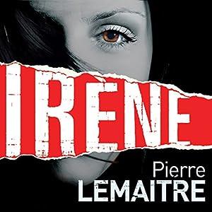 Irène | [Pierre Lemaitre, Frank Wynne (translator)]