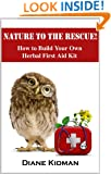 Nature to the Rescue! How to Build Your Own Herbal First Aid Kit (Herbs Gone Wild! Book 5)