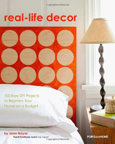 Real-Life Decor: 100 Easy DIY Projects to Brighten Your Home on a Budget