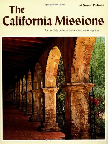 The California Missions: A Complete Pictorial History and Visitor's Guide (Sunset Pictorial), Editors of Sunset Books