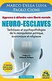 Neuro-Esclaves (nouvelle �dition mise � jour et amplifi�e): Techniques et psychopathologies de la manipulation politique, �conomique et religieuse