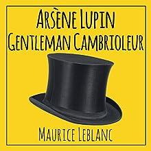 Arsène Lupin, gentleman cambrioleur   Livre audio Auteur(s) : Maurice Leblanc Narrateur(s) : Cyril Godefroy
