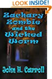 Zachary Zombie and the Wicked Worm (Stories for Demented Children Book 8)