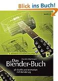 Das Blender-Buch: 3D-Grafik und Animation mit Blender 2.5
