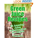 Green Juice Recipes: 25 Amazing Juice Combinations for Health