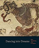 Dancing into Dreams: Maya Vase Painting of the Ik' Kingdom (Princeton University Art Museum)