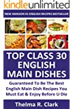 TOP 30 Most Popular English Main Dishes: Latest Collection Of Delicious, Mouth-Watering and Guaranteed To Be The Best Most Popular Main Dish Recipes You ... And Enjoy Before You Die (English Edition)