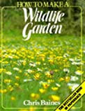 img - for How to Make a Wild Life Garden by Chris Baines (1986-06-16) book / textbook / text book