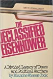 The Declassified Eisenhower: A Divided Legacy of Peace and Political Warfare (0385054564) by Cook, Blanche Wiesen