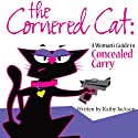 The Cornered Cat: A Woman's Guide to Concealed Carry (       UNABRIDGED) by Kathy Jackson Narrated by Kristi Alsip