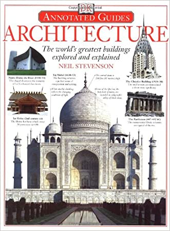 Architecture: The World's Greatest Buildings Explored and Explained written by Neil Stevenson