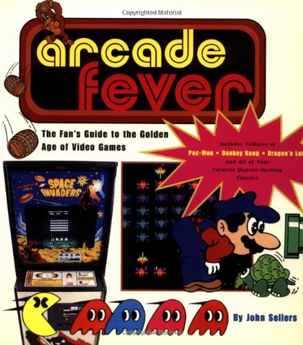 Arcade Fever The Fan'S Guide To The Golden Age Of Video Games front-1065290