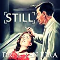 Still Audiobook by Dr. L. Jan Eira Narrated by Roberto Scarlato