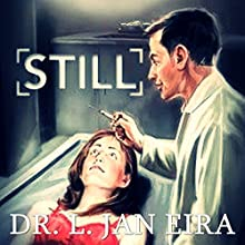 Still (       UNABRIDGED) by Dr. L. Jan Eira Narrated by Roberto Scarlato
