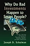 img - for Why Do Bad Investments Happen to Smart People?: The Very Little Book of Investing for Physicians, Attorneys, Scientists, Teachers, and Other Professionals book / textbook / text book