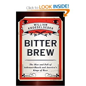 Bitter Brew: The Rise and Fall of Anheuser-Busch and America's Kings of Beer [Hardcover]