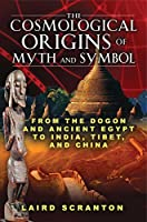 Cosmological Origins of Myth and Symbol: from the Dogon and Ancient Egypt to India, Tibet and China