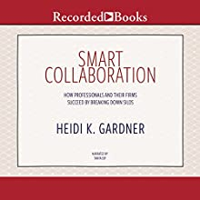 Smart Collaboration: How Professionals and Their Firms Succeed by Breaking Down Silos Audiobook by Heidi K. Gardner Narrated by Tanya Eby