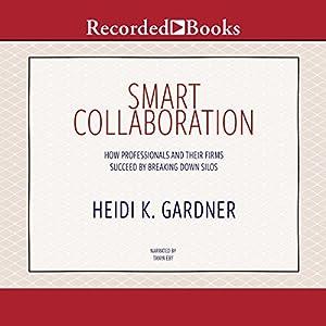 Smart Collaboration: How Professionals and Their Firms Succeed by Breaking Down Silos Hörbuch von Heidi K. Gardner Gesprochen von: Tanya Eby