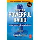 Creating Powerful Radio: Getting, Keeping and Growing Audiences News, Talk, Information & Personality Broadcast, HD, Satellite & Internet ~ Valerie Geller