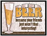 Large Fridge Magnet: Large Magnet: BEER - Because Your Friends Just Aren't That Interesting! by Novelty Magnets