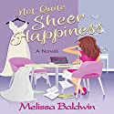 Not Quite Sheer Happiness: Event to Remember Series, Book 3 Audiobook by Melissa Baldwin Narrated by Katie Welburn