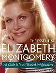 The Essential Elizabeth Montgomery: A...