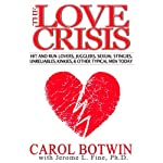 The Love Crisis: Hit-and-Run Lovers, Jugglers, Sexual Stingies, Unreliables, Kinkies, and Other Typical Men Today | Carol Botwin,Jerome L. Fine, PhD